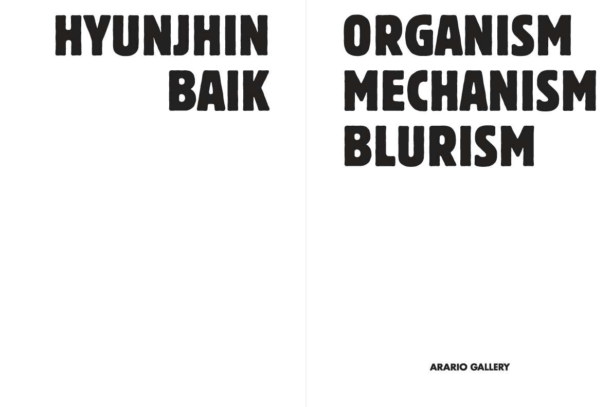 Hyunjhin Baik: Organism Mechanism Blurism